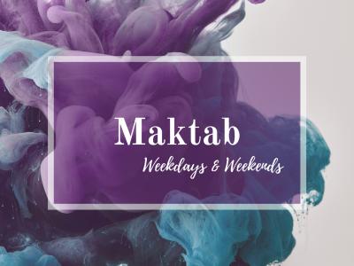 Maktab (Weekdays & Weekends)
