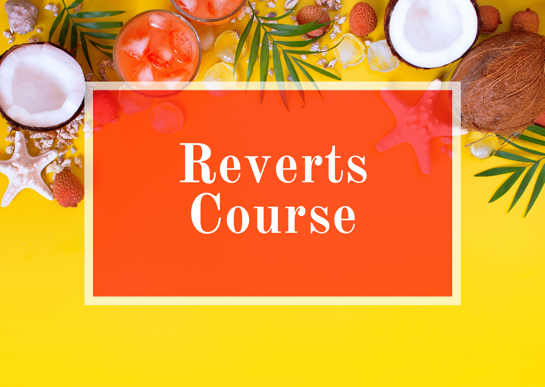 Reverts Course